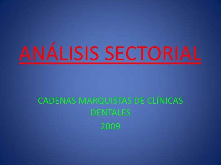 ANÁLISIS SECTORIAL<br />CADENAS MARQUISTAS DE CLÍNICAS DENTALES<br />2009<br />
