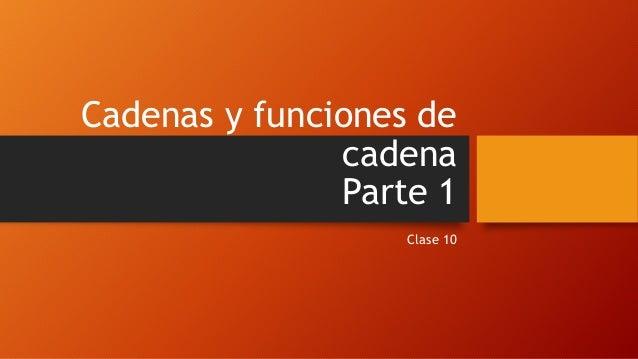 Cadenas y funciones de cadena Parte 1 Clase 10