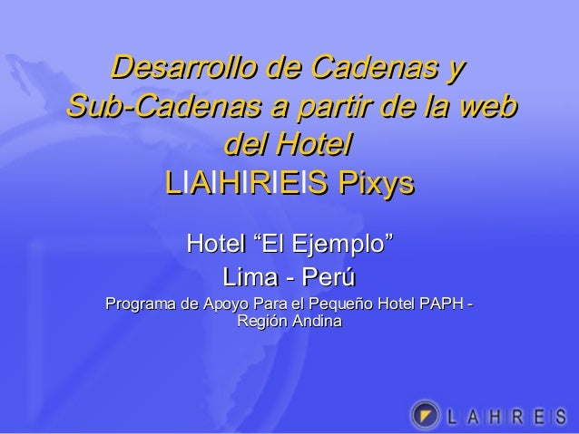 Desarrollo de Cadenas yDesarrollo de Cadenas y Sub-Cadenas a partir de la webSub-Cadenas a partir de la web del Hoteldel H...