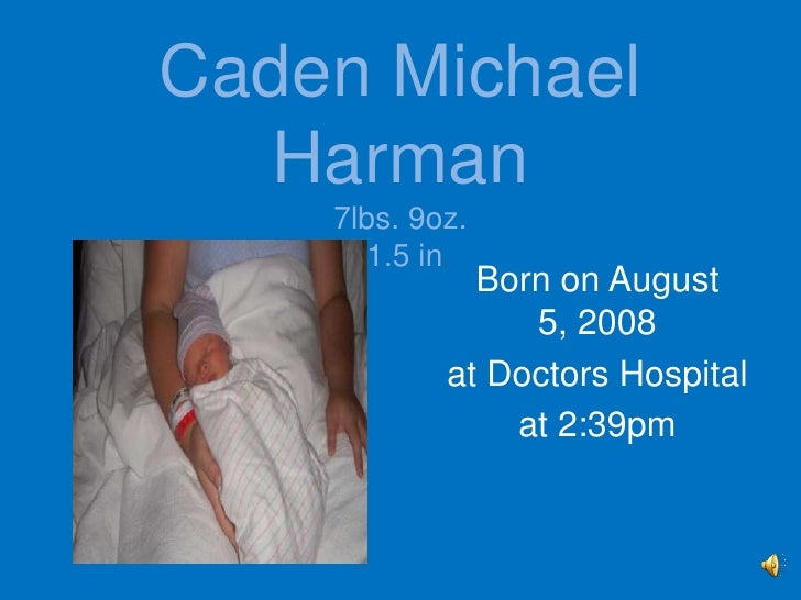 Caden Michael Harman7lbs. 9oz.21.5 in.<br />Born on August 5, 2008<br />at Doctors Hospital<br />at 2:39pm<br />