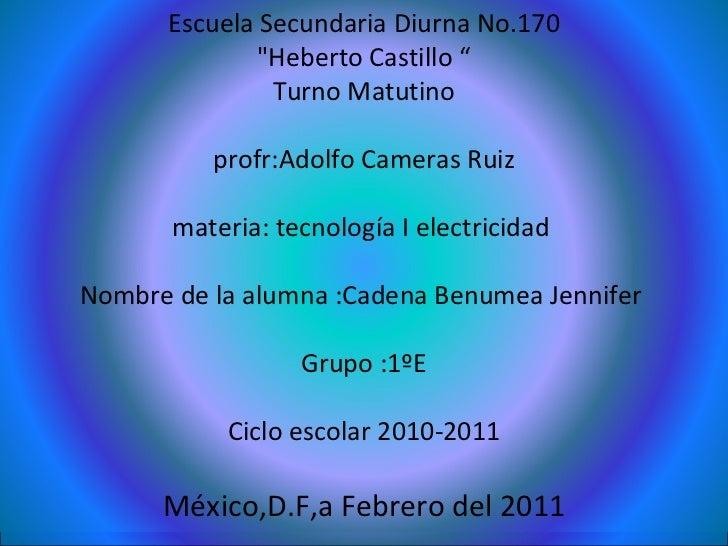 "Escuela Secundaria Diurna No.170 ""Heberto Castillo "" Turno Matutino profr:Adolfo Cameras Ruiz materia: tecnología I e..."