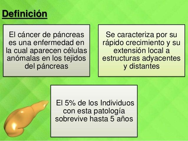 Definición El cáncer de páncreas es una enfermedad en la cual aparecen células anómalas en los tejidos del páncreas Se car...