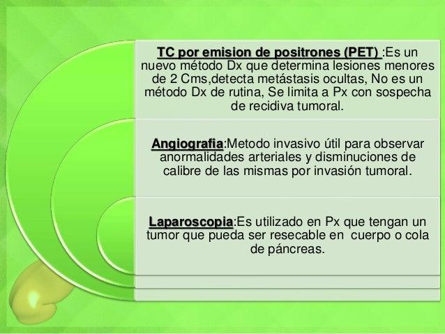 TC por emision de positrones (PET) :Es un nuevo método Dx que determina lesiones menores de 2 Cms,detecta metástasis ocult...