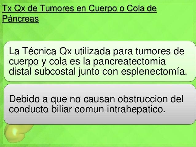 Tx Qx de Tumores en Cuerpo o Cola de Páncreas La Técnica Qx utilizada para tumores de cuerpo y cola es la pancreatectomia ...