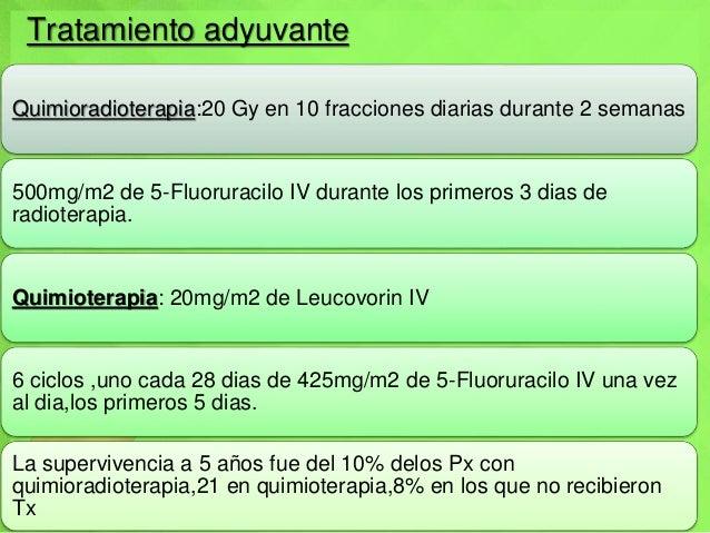 Tratamiento adyuvante Quimioradioterapia:20 Gy en 10 fracciones diarias durante 2 semanas 500mg/m2 de 5-Fluoruracilo IV du...