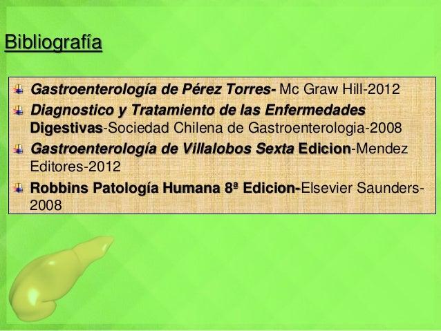 Bibliografía Gastroenterología de Pérez Torres- Mc Graw Hill-2012 Diagnostico y Tratamiento de las Enfermedades Digestivas...