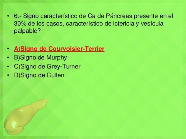 • 6.- Signo característico de Ca de Páncreas presente en el 30% de los casos, característico de ictericia y vesícula palpa...
