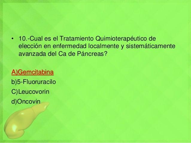 • 10.-Cual es el Tratamiento Quimioterapéutico de elección en enfermedad localmente y sistemáticamente avanzada del Ca de ...