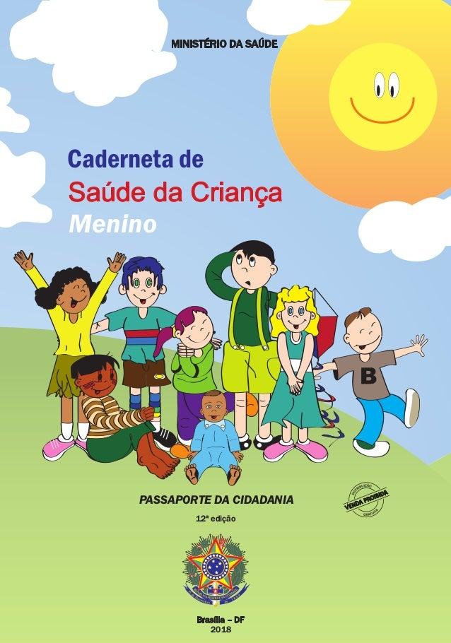 MINISTÉRIO DA SAÚDE PASSAPORTE DA CIDADANIA Brasília – DF 2018 CadernetadeSaúdedaCriançaMenino Saúde da Criança Caderneta ...