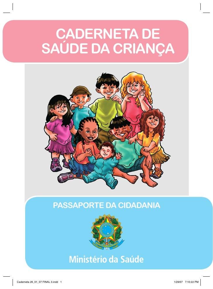 CADERNETA DE                  SAÚDE DA CRIANÇA                          Passaporte da cidadaniaCaderneta 26_01_07 FINAL 3....