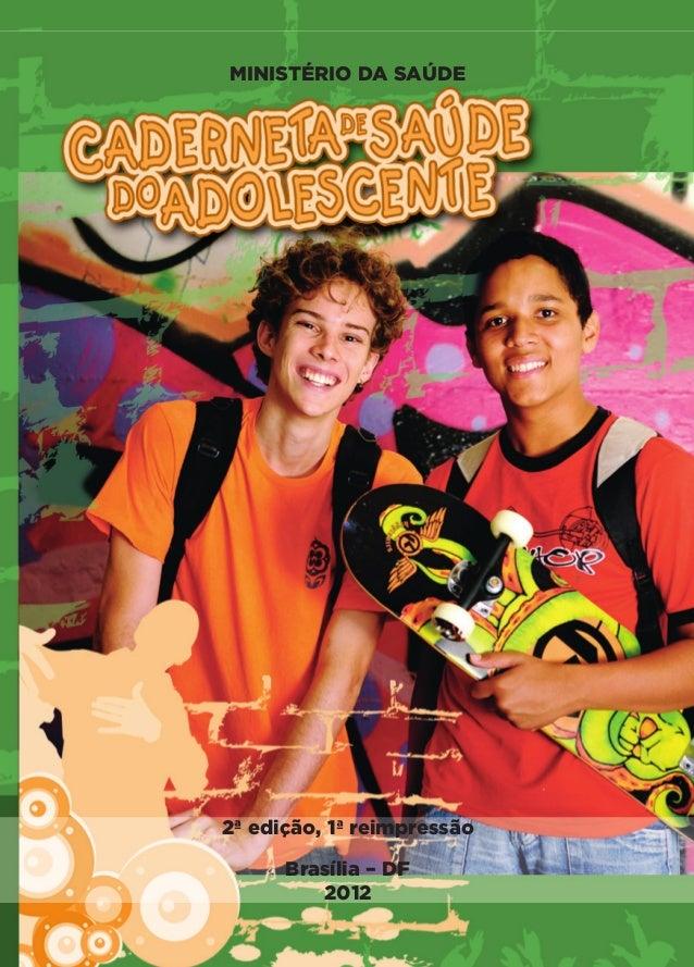 MINISTÉRIO DA SAÚDE 2ª edição, 1ª reimpressão Brasília – DF 2012 CARTILHA MENINOS 17_4:Layout 1 05/06/2012 17:38 Page 1