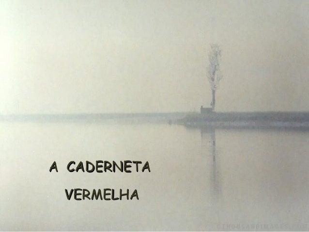 A CADERNETAA CADERNETA VERMELHAVERMELHA