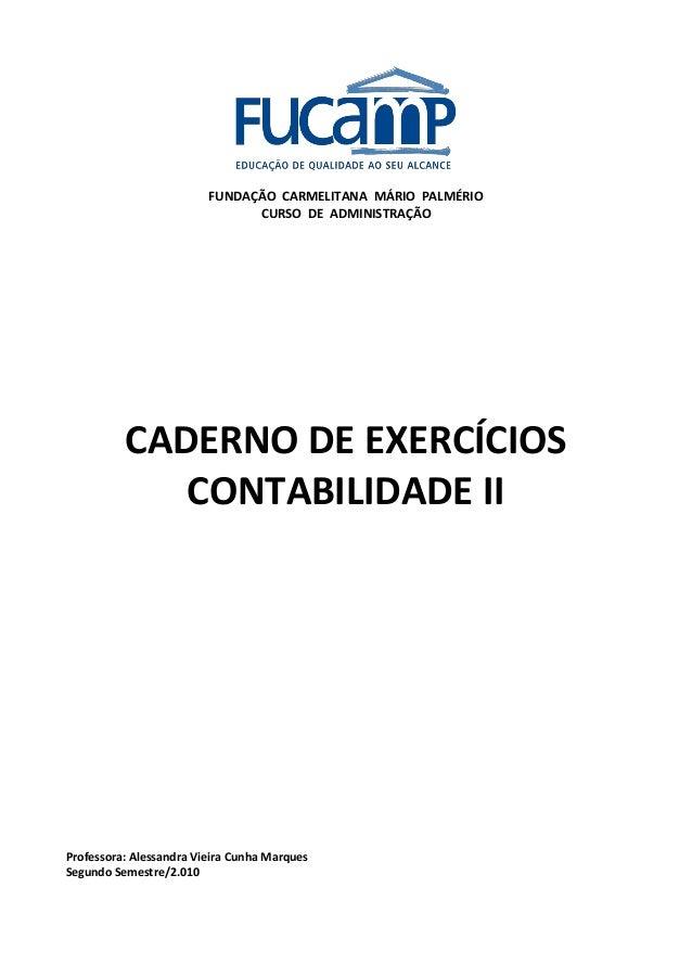 FUNDAÇÃO CARMELITANA MÁRIO PALMÉRIO CURSO DE ADMINISTRAÇÃO  CADERNO DE EXERCÍCIOS CONTABILIDADE II  Professora: Alessandra...