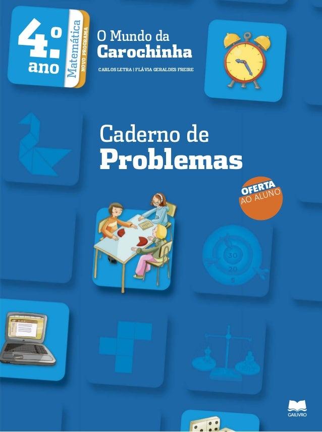 4.o  Matemática  PROGRAMA  O Mundo da  Carochinha  ano  NOVO CARLOS LETRA   FLÁVIA GERALDES FREIRE Caderno de  Problemas  ...