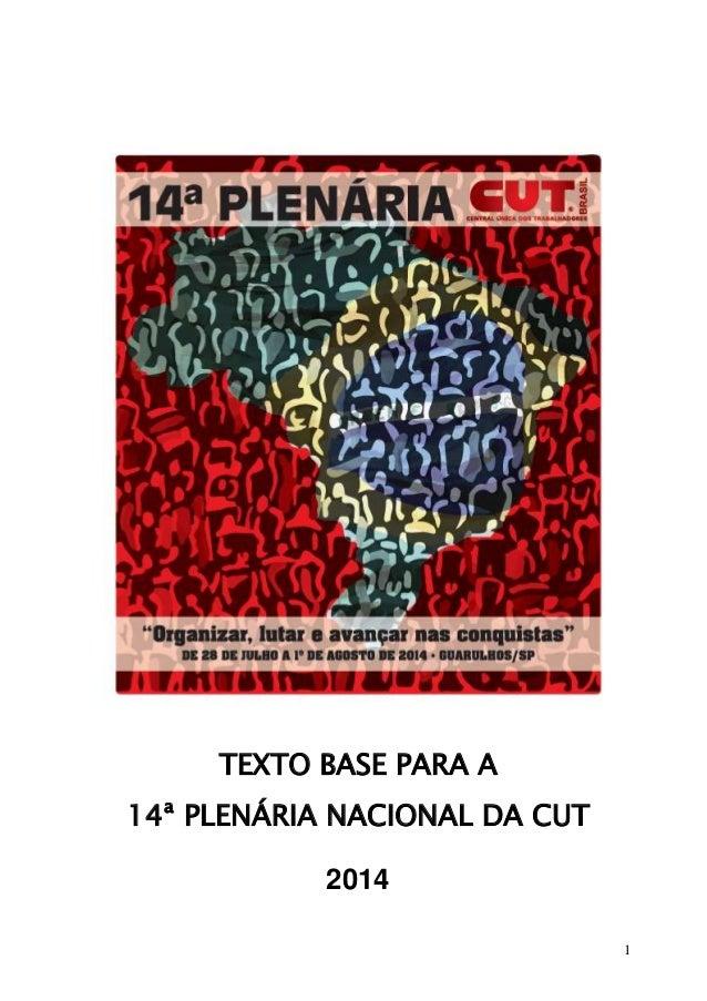1 TEXTO BASE PARA A 14ª PLENÁRIA NACIONAL DA CUT 2014
