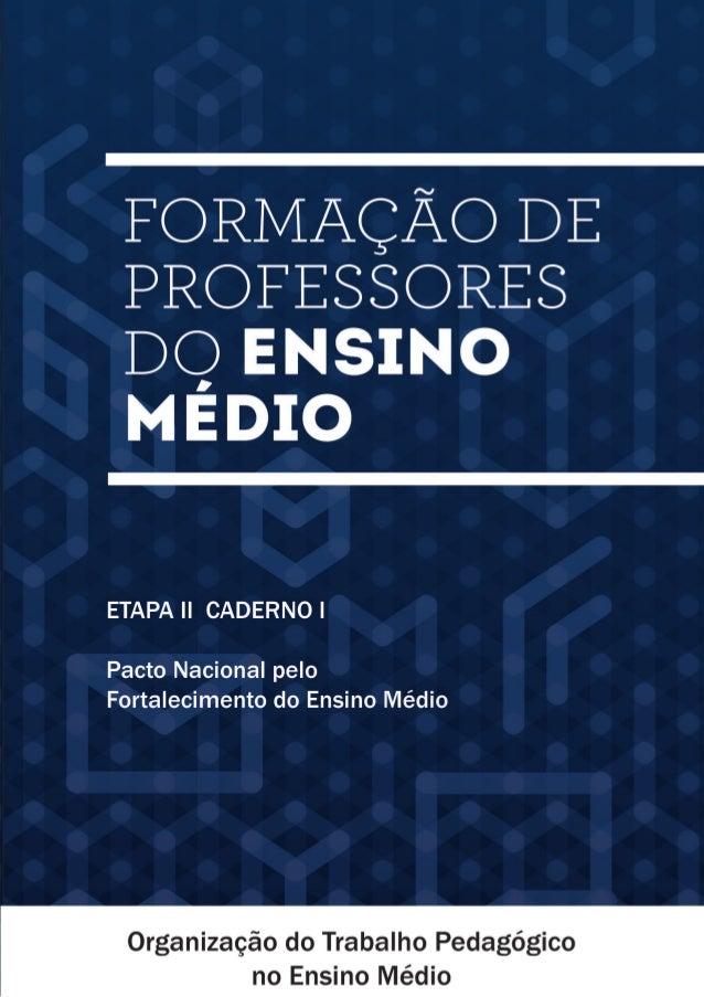Ministério da Educação Secretaria de Educação Básica Formação de Professores do Ensino Médio ORGANIZAÇÃO DO TRABALHO PEDAG...