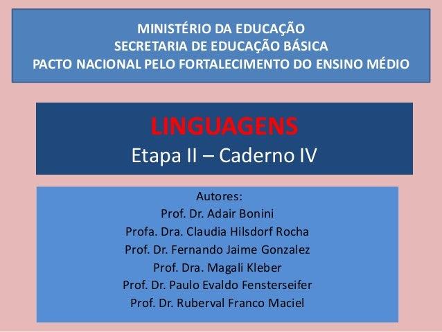 LINGUAGENS Etapa II – Caderno IV Autores: Prof. Dr. Adair Bonini Profa. Dra. Claudia Hilsdorf Rocha Prof. Dr. Fernando Jai...