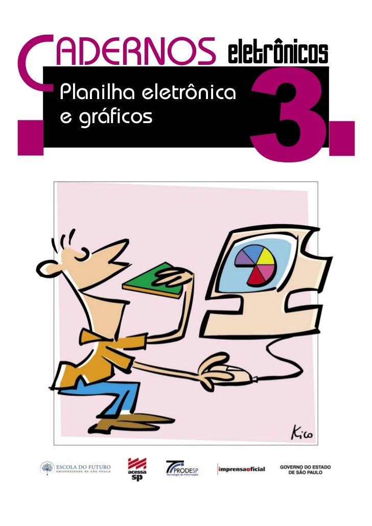 C                          3 ADERNOS eletrônicos    Planilha eletrônica    e gráficos
