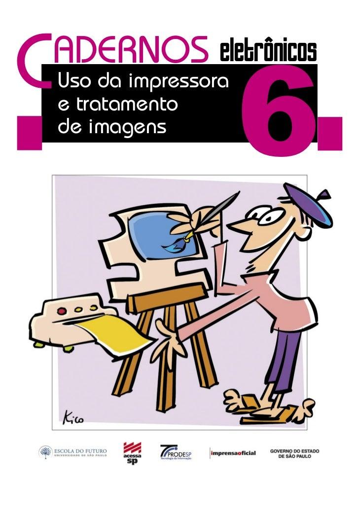 C                        6 ADERNOS eletrônicos    Uso da impressora    e tratamento    de imagens