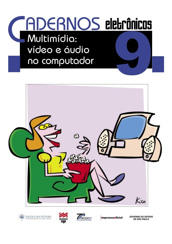 C                    9 ADERNOS eletrônicos    Multimídia:    vídeo e áudio    no computador