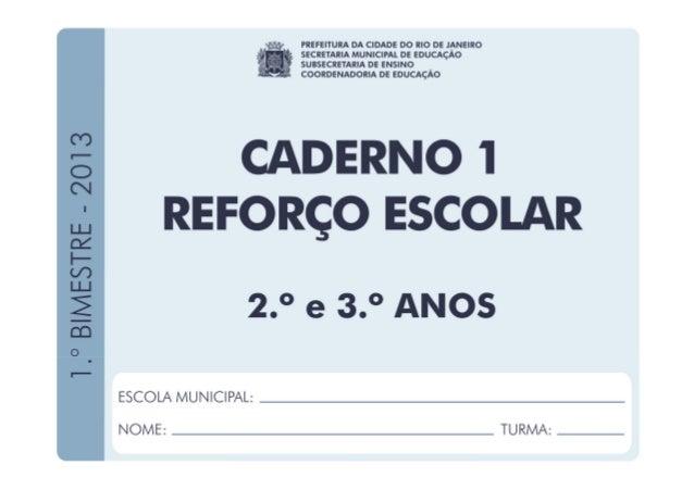 CADERNO1–REFORÇOESCOLAR 1.ºBIMESTRE/2013 EDUARDO PAES PREFEITURA DA CIDADE DO RIO DE JANEIRO CLAUDIA COSTIN SECRETARIA MUN...