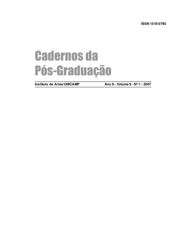 1 ISSN 1516-0793 Cadernos da Pós-Graduação Instituto de Artes/UNICAMP Ano 9 - Volume 9 - No 1 - 2007