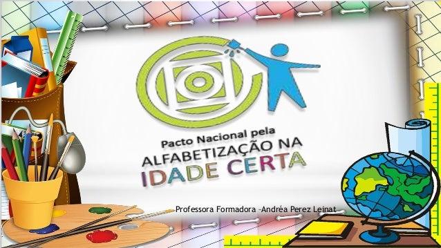 Professora Formadora –Andréa Perez Leinat