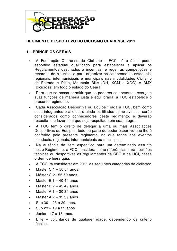 REGIMENTO DESPORTIVO DO CICLISMO CEARENSE 2011  1 – PRINCÍPIOS GERAIS   •    A Federação Cearense de Ciclismo – FCC é o ún...