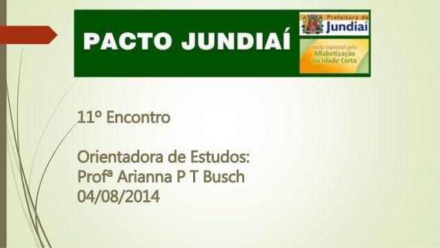 11º Encontro Orientadora de Estudos: Profª Arianna P T Busch 04/08/2014