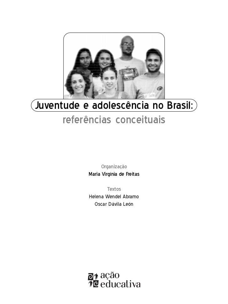 Juventude e adolescência no Brasil:       referências conceituais                    Organização            Maria Virgínia...