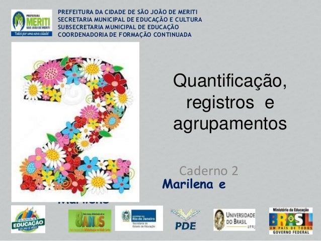 Quantificação, registros e agrupamentos Caderno 2 PREFEITURA DA CIDADE DE SÃO JOÃO DE MERITI SECRETARIA MUNICIPAL DE EDUCA...