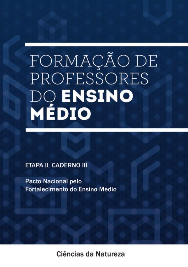 Ministério da Educação  Secretaria de Educação Básica  Formação de Professores  do Ensino Médio  CIÊNCIAS DA NATUREZA  Pac...