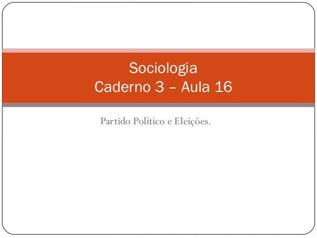 Partido Político e Eleições. Sociologia Caderno 3 – Aula 16
