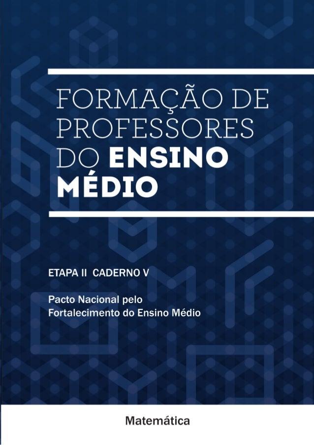 Ministério da Educação  Secretaria de Educação Básica  Formação de Professores  do Ensino Médio  MATEMÁTICA  Pacto Naciona...