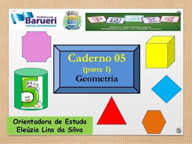 Caderno 05  (parte 1)  Geometria  Orientadora de Estudo  Eleúzia Lins da Silva