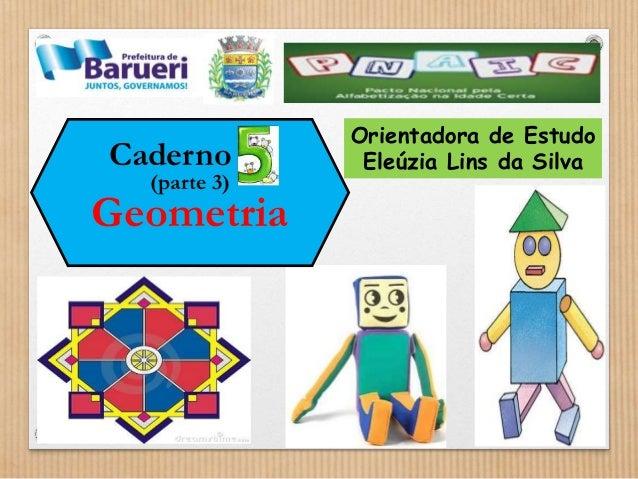 Caderno 05  (parte 3)  Geometria  Orientadora de Estudo  Eleúzia Lins da Silva