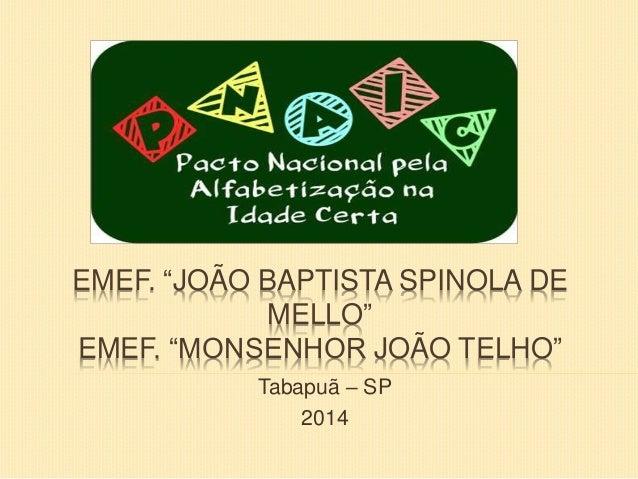 """EMEF. """"JOÃO BAPTISTA SPINOLA DE MELLO"""" EMEF. """"MONSENHOR JOÃO TELHO"""" Tabapuã – SP 2014"""