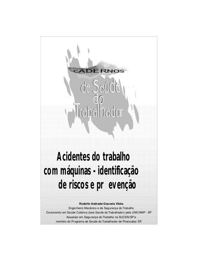 Acidentes do trabalho com máquinas - identificação de riscos e pr evenção Rodolfo Andrade Gouveia Vilela Engenheiro Mecâni...