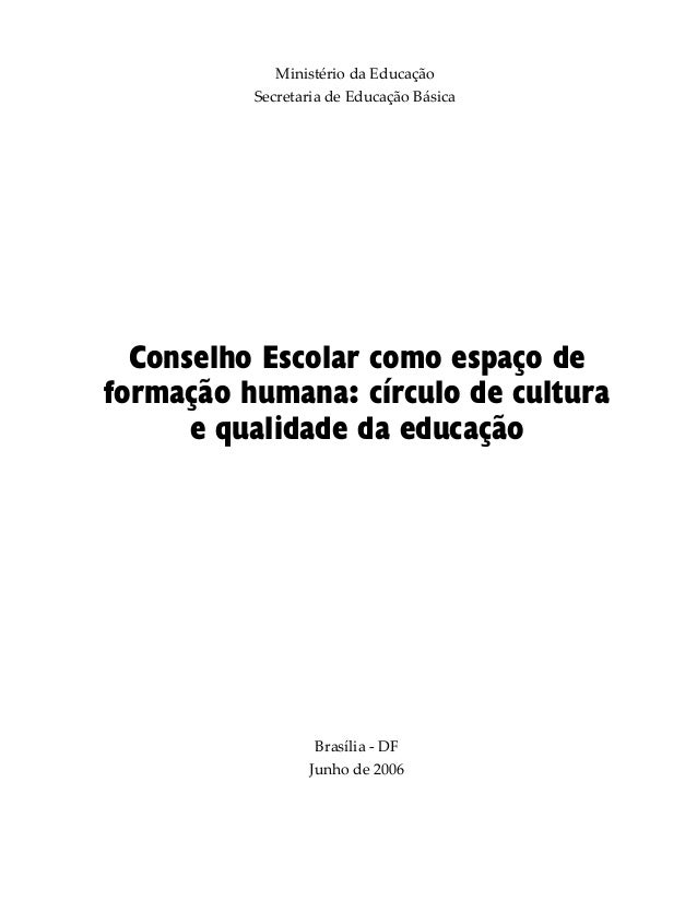 Ministério da Educação Secretaria de Educação Básica Brasília - DF Junho de 2006 Conselho Escolar como espaço de formação ...