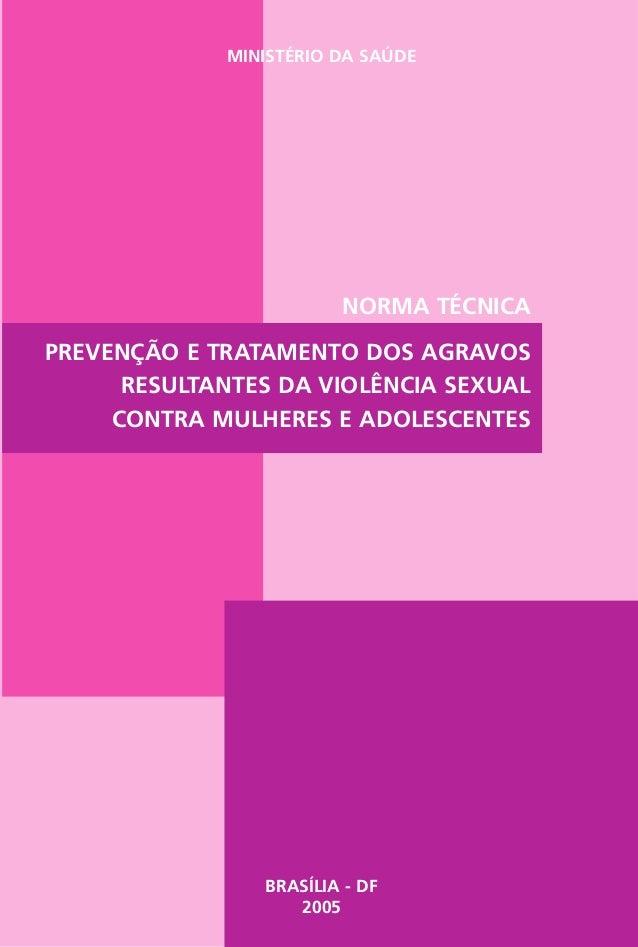 MINISTÉRIO DA SAÚDE PREVENÇÃO E TRATAMENTO DOS AGRAVOS RESULTANTES DA VIOLÊNCIA SEXUAL CONTRA MULHERES E ADOLESCENTES NORM...