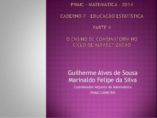 Guilherme Alves de Sousa Marinaldo Felipe da Silva  Coordenador Adjunto de Matemática  PNAIC/UNIR/RO