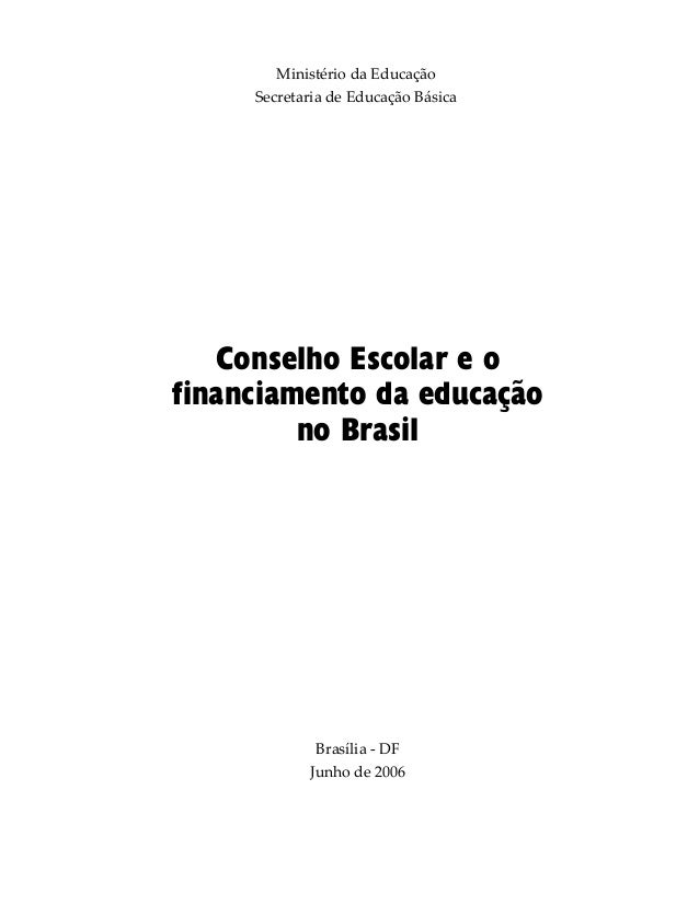 Ministério da Educação Secretaria de Educação Básica Brasília - DF Junho de 2006 Conselho Escolar e o financiamento da edu...