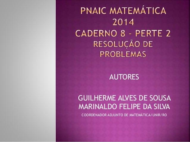 AUTORES  GUILHERME ALVES DE SOUSA  MARINALDO FELIPE DA SILVA  COORDENADOR ADJUNTO DE MATEMÁTICA/UNIR/RO