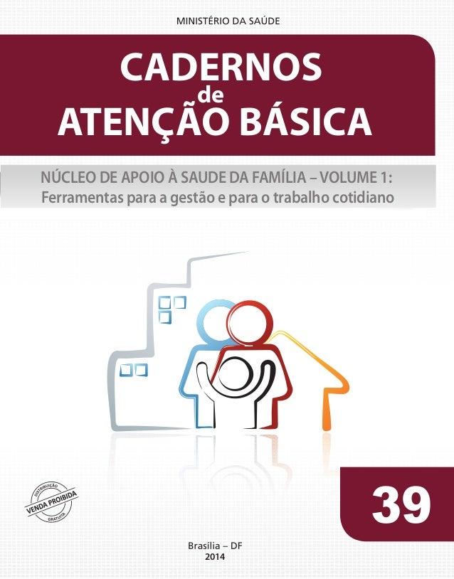 CADERNOS  de  ATENÇÃO BÁSICA  NÚCLEO DE APOIO À SAUDE DA FAMÍLIA – VOLUME 1:  Ferramentas para a gestão e para o trabalho ...
