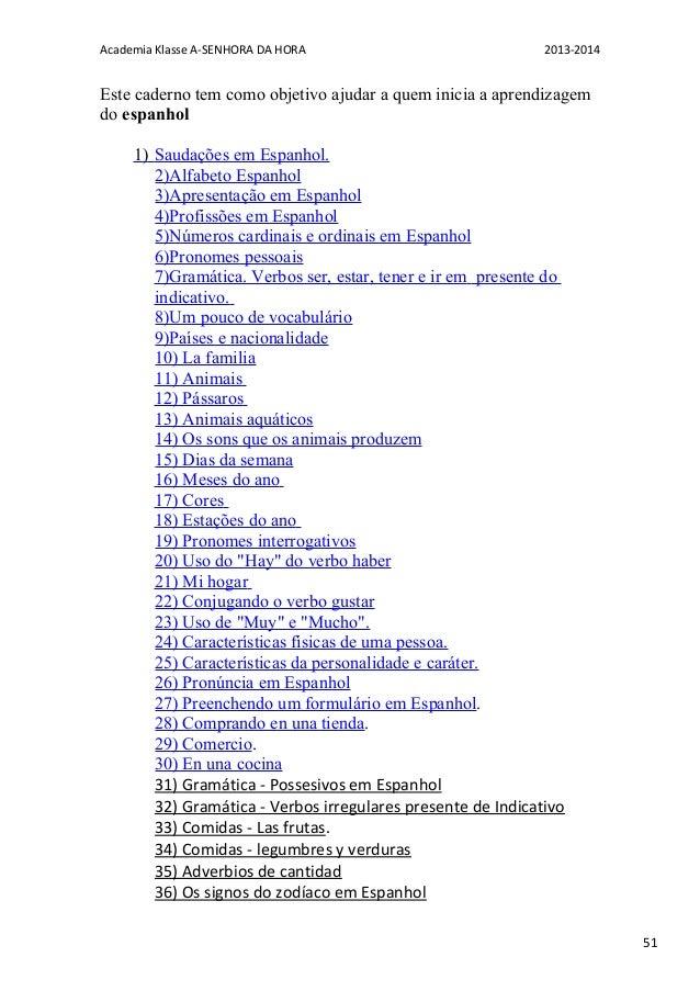 51 Academia Klasse A-SENHORA DA HORA 2013-2014 Este caderno tem como objetivo ajudar a quem inicia a aprendizagem do espan...