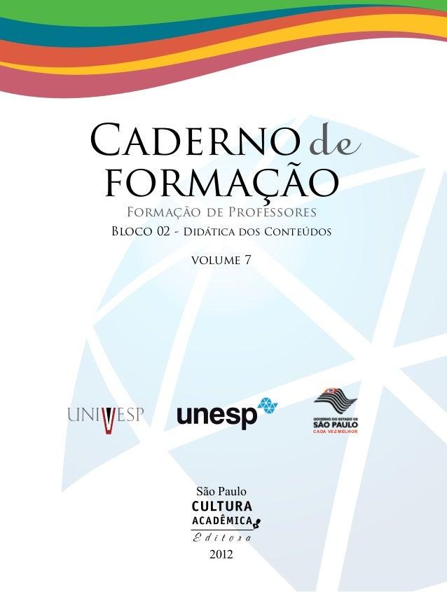Cadernode formaçãoFormação de Professores Bloco 02 - Didática dos Conteúdos volume 7 São Paulo 2012 cada vez melhor