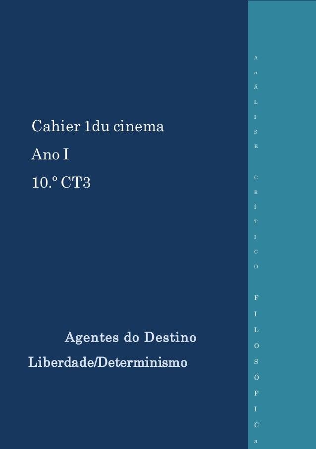 Coleção Cahier 1du cinema Ano I 10.º CT3 Agentes do Destino Liberdade/Determinismo A n Á L I S E C R Í T I C O F I L O S Ó...