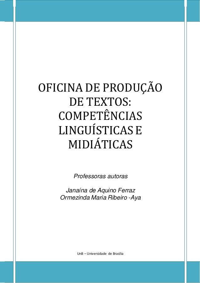 OFICINA DE PRODUÇÃO DE TEXTOS: COMPETÊNCIAS LINGUÍSTICAS E MIDIÁTICAS Professoras autoras Janaína de Aquino Ferraz Ormezin...