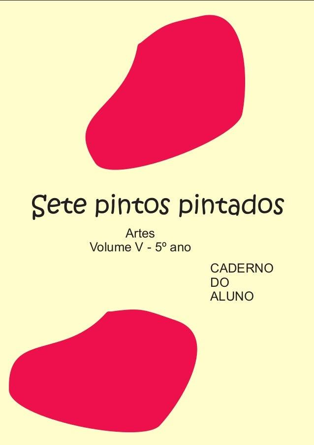 Sete pintos pintados Artes Volume V - 5º ano CADERNO DO ALUNO