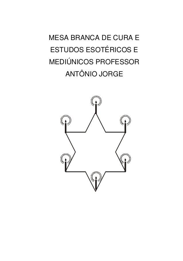 MESA BRANCA DE CURA E ESTUDOS ESOTÉRICOS E MEDIÚNICOS PROFESSOR ANTÔNIO JORGE